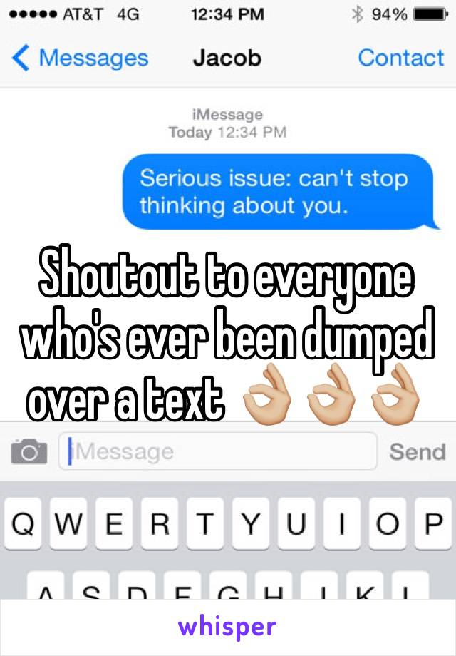 Shoutout to everyone who's ever been dumped over a text 👌🏼👌🏼👌🏼