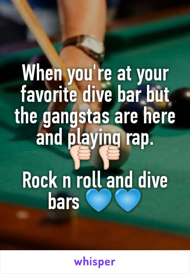 When you're at your favorite dive bar but the gangstas are here and playing rap. 👎👎 Rock n roll and dive bars 💙💙
