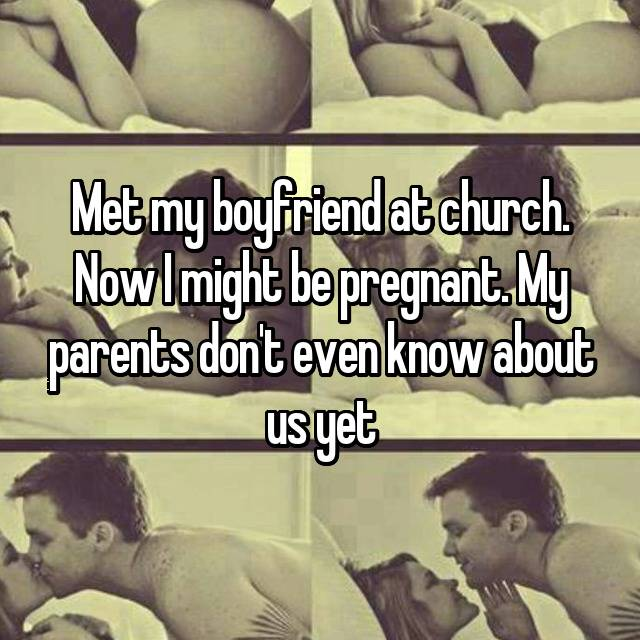 Met my boyfriend at church. Now I might be pregnant. My parents don't even know about us yet