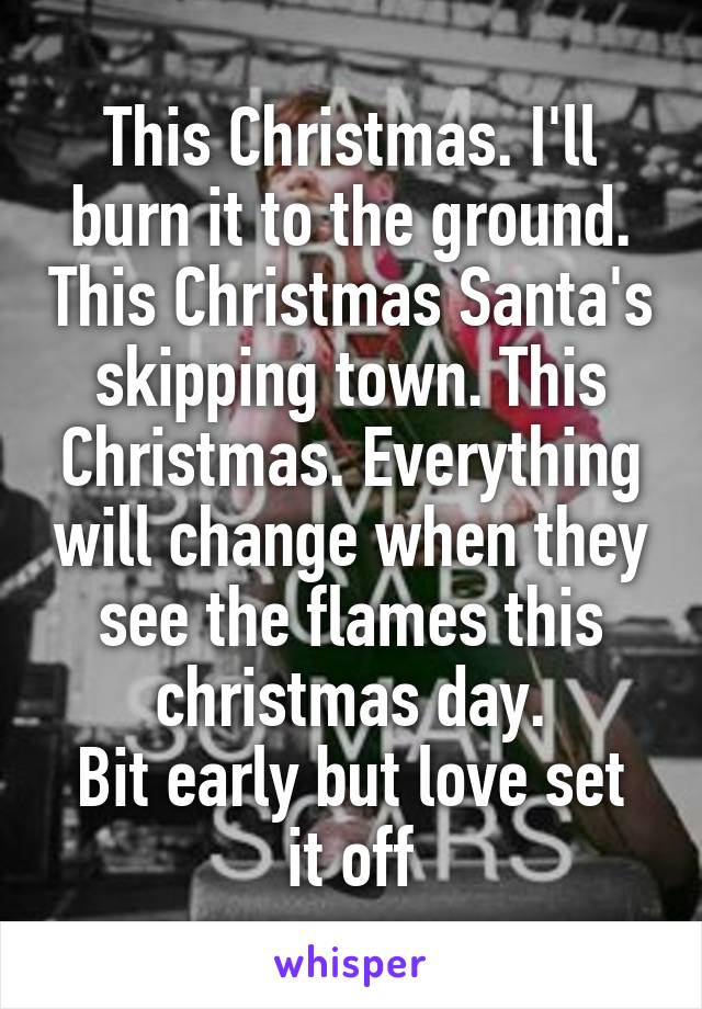 this christmas ill burn it to the ground this christmas santas skipping - This Christmas I Ll Burn It To The Ground