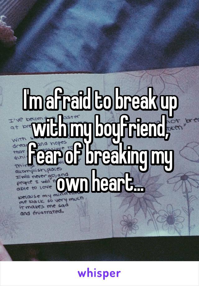 Scared to break up with my boyfriend
