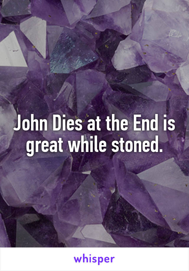 John Dies at the End is great while stoned.