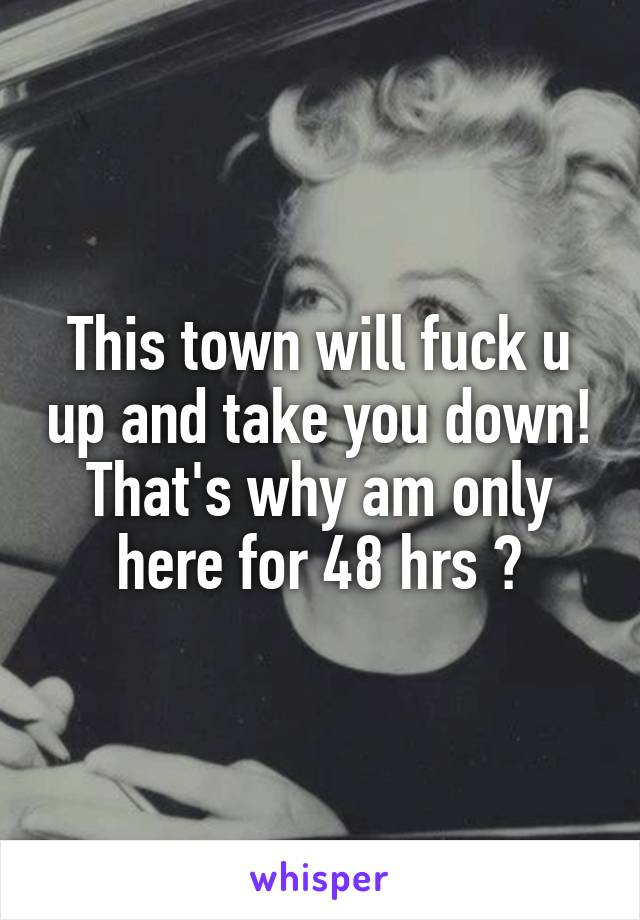 This town will fuck u up and take you down! That's why am only here for 48 hrs 😉