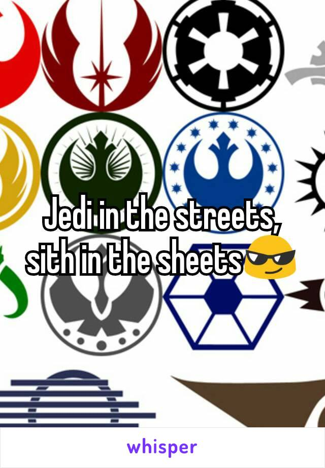 Jedi in the streets, sith in the sheets😎