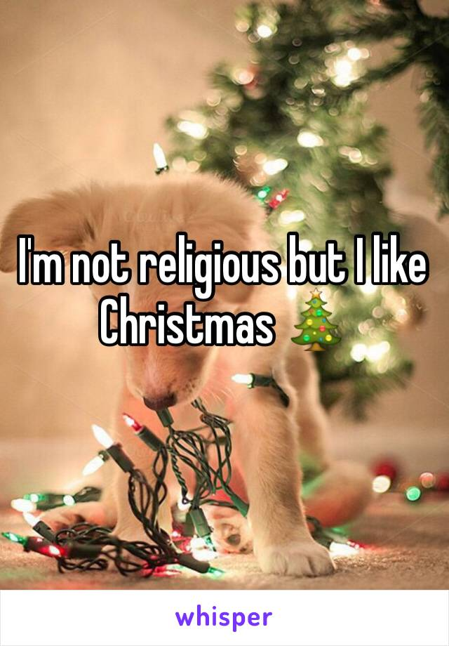 I'm not religious but I like Christmas 🎄