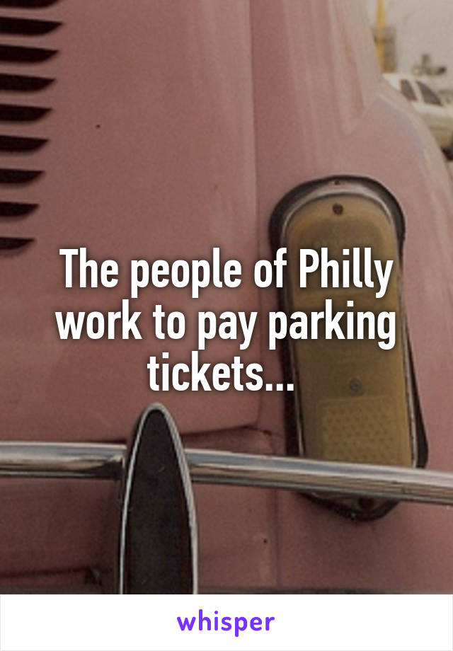 The people of Philly work to pay parking tickets...