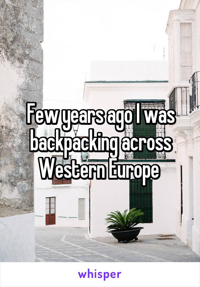 Few years ago I was backpacking across Western Europe