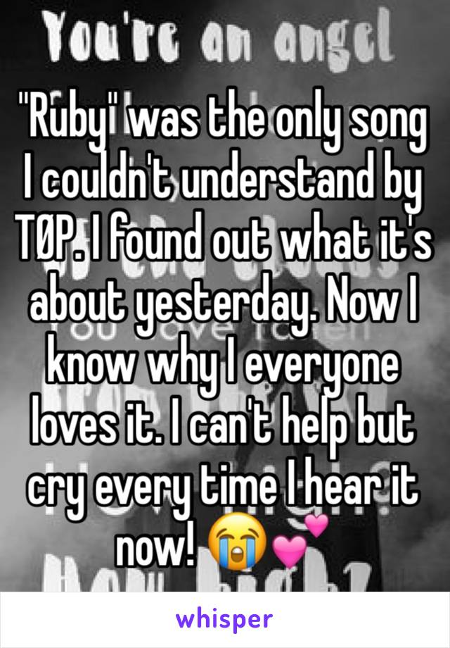 """""""Ruby"""" was the only song I couldn't understand by TØP. I found out what it's about yesterday. Now I know why I everyone loves it. I can't help but cry every time I hear it now! 😭💕"""