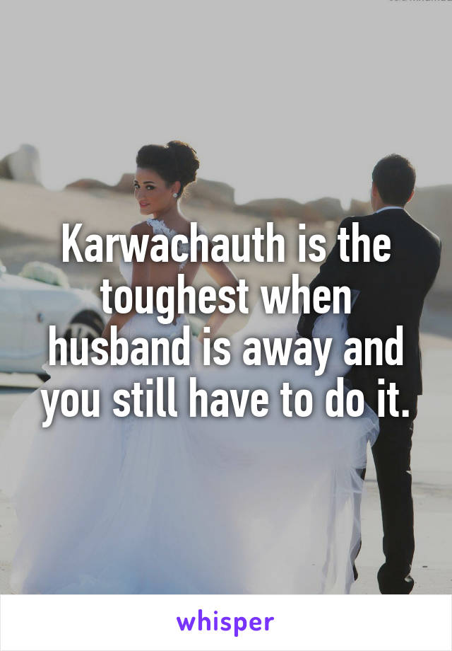 Karwachauth is the toughest when husband is away and you still have to do it.