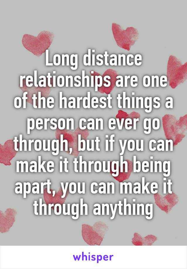 Long distance relationships are one of the hardest things a person can ever go through, but if you can make it through being apart, you can make it through anything