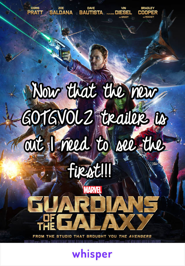 Now that the new GOTGVOL2 trailer is out I need to see the first!!!