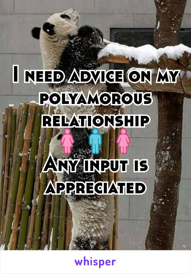 I need advice on my polyamorous relationship 🚺🚹🚺 Any input is appreciated