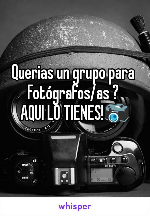 Querias un grupo para  Fotógrafos/as ?  AQUI LO TIENES!📷