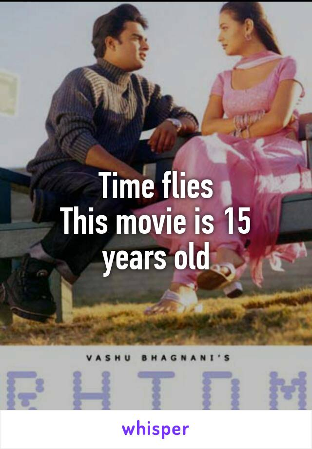 Time flies This movie is 15 years old