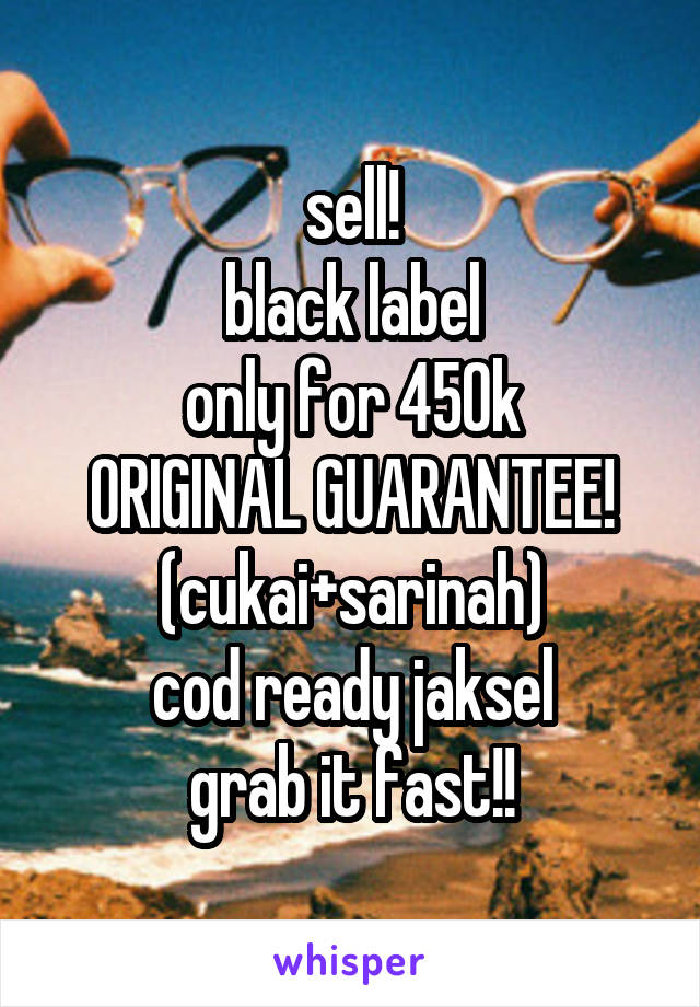sell! black label only for 450k ORIGINAL GUARANTEE! (cukai+sarinah) cod ready jaksel grab it fast!!
