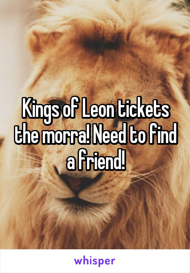 Kings of Leon tickets the morra! Need to find a friend!