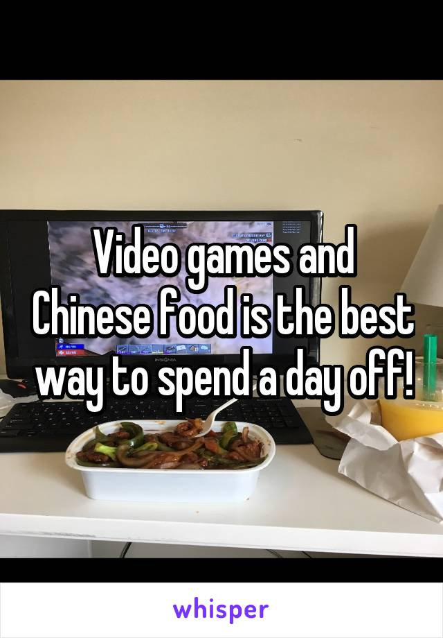 Video games and Chinese food is the best way to spend a day off!