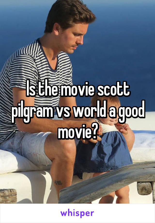 Is the movie scott pilgram vs world a good movie?
