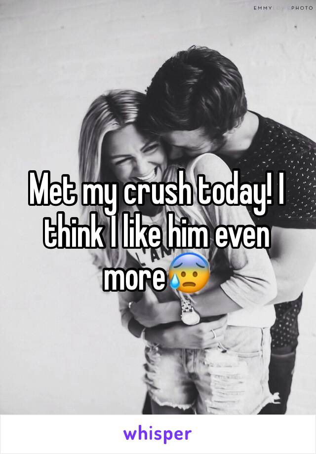 Met my crush today! I think I like him even more😰
