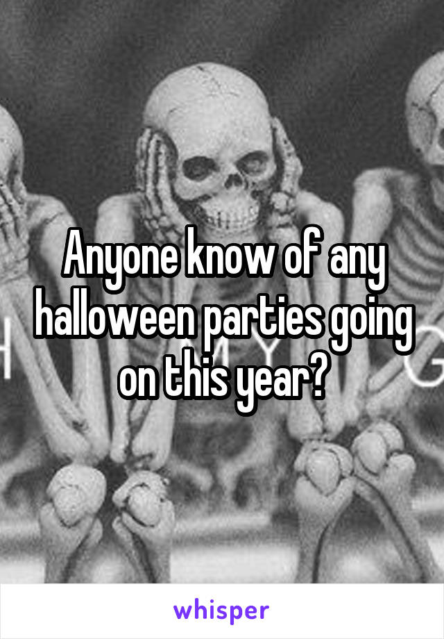 Anyone know of any halloween parties going on this year?