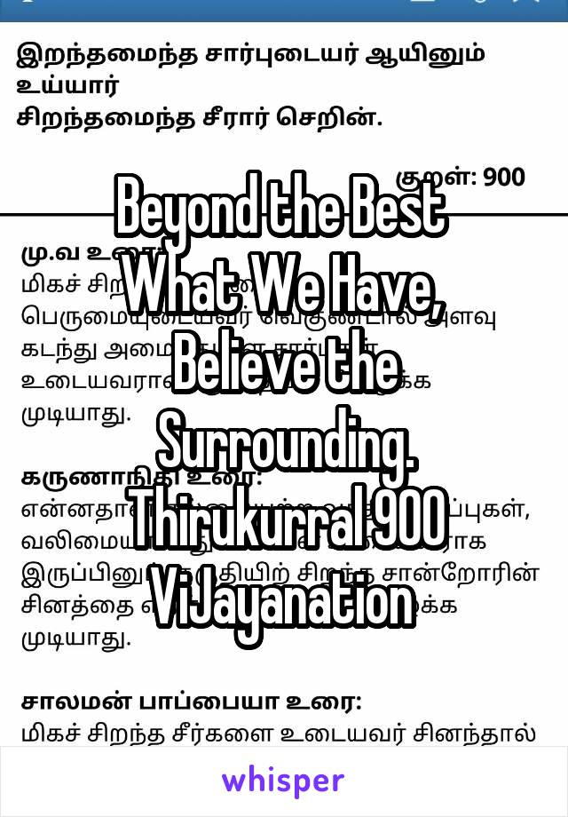 Beyond the Best  What We Have,  Believe the Surrounding. Thirukurral 900 ViJayanation