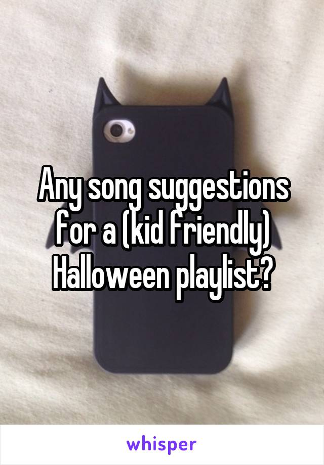 Any song suggestions for a (kid friendly) Halloween playlist?