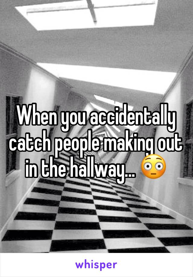 When you accidentally catch people making out in the hallway... 😳