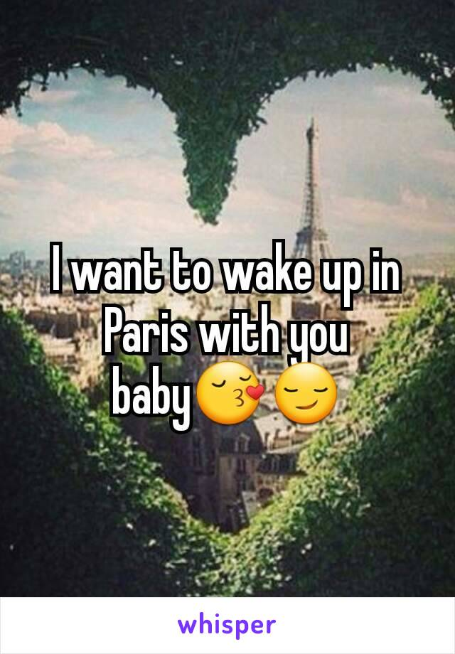 I want to wake up in Paris with you baby😚😏