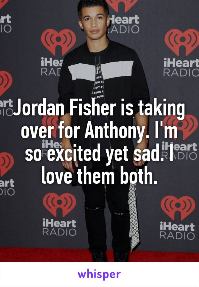 Jordan Fisher is taking over for Anthony. I'm so excited yet sad. I love them both.