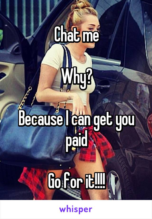 Chat me  Why?  Because I can get you paid  Go for it!!!!