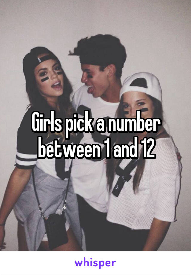 Girls pick a number between 1 and 12