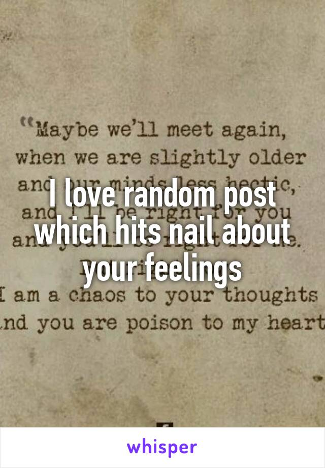 I love random post which hits nail about your feelings