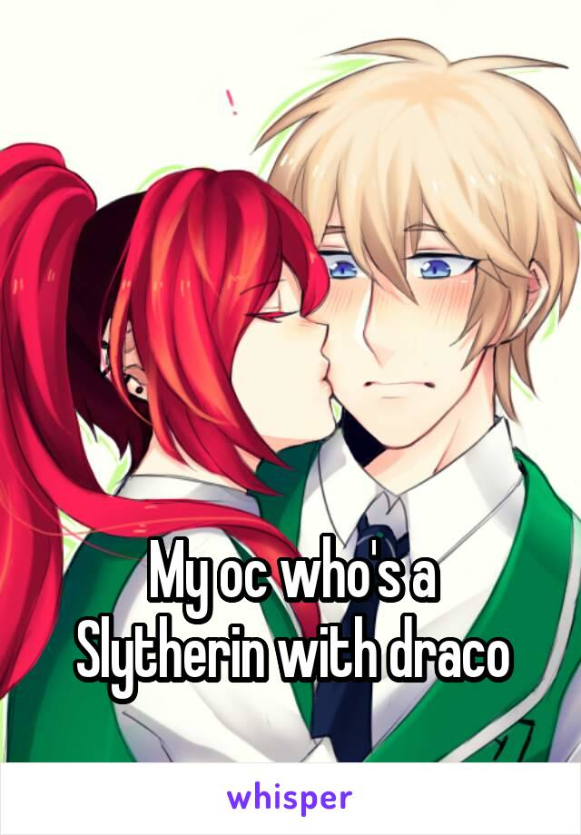My oc who's a Slytherin with draco