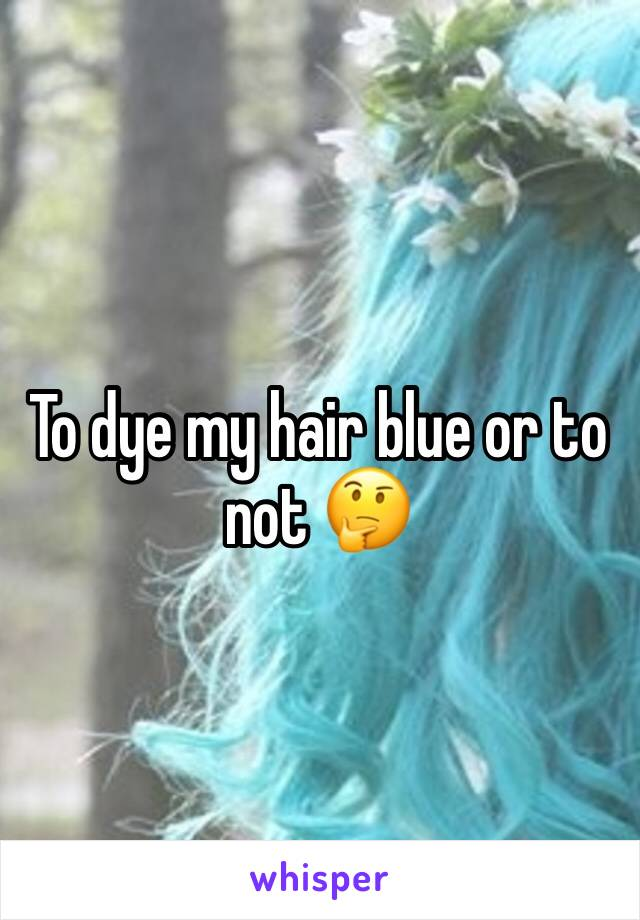 To dye my hair blue or to not 🤔