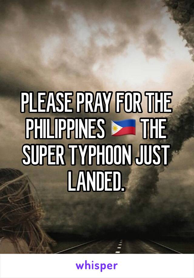 PLEASE PRAY FOR THE PHILIPPINES 🇵🇭 THE SUPER TYPHOON JUST LANDED.