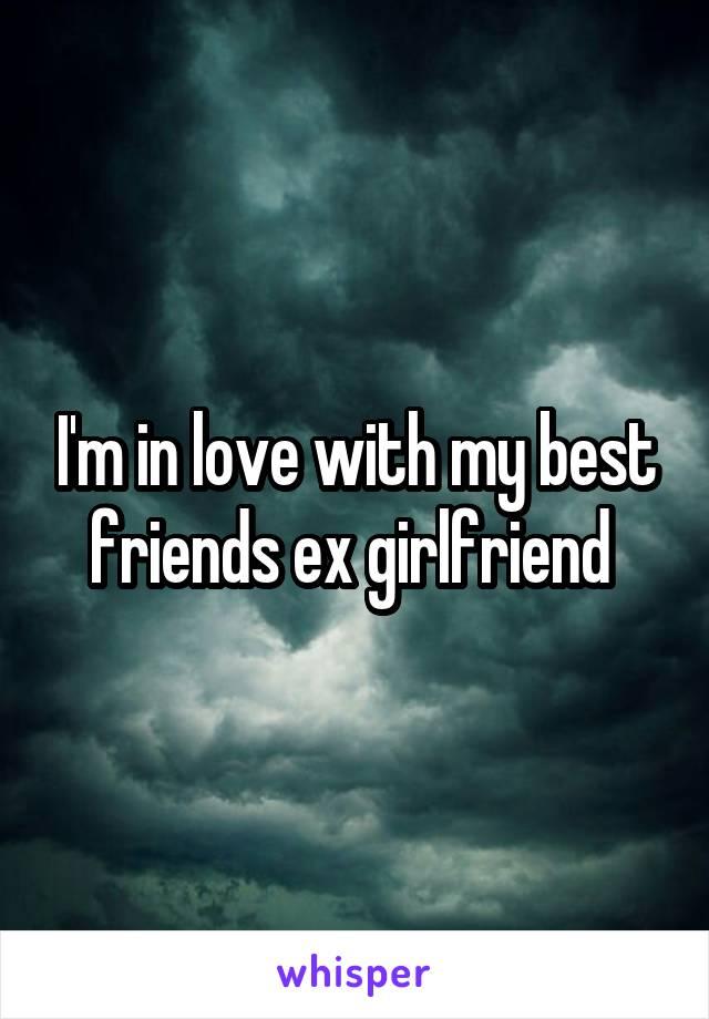 I'm in love with my best friends ex girlfriend