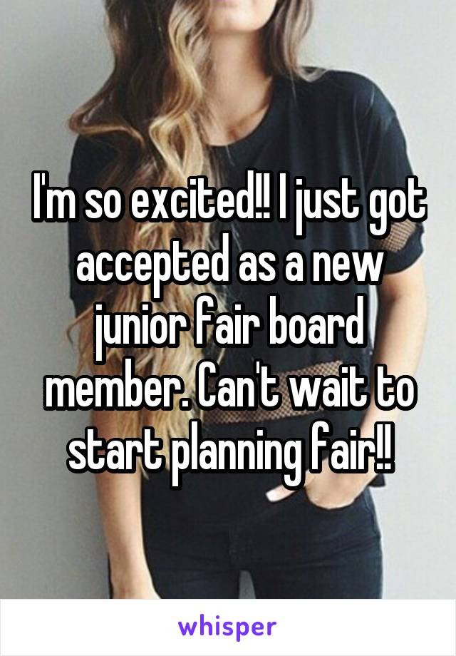 I'm so excited!! I just got accepted as a new junior fair board member. Can't wait to start planning fair!!