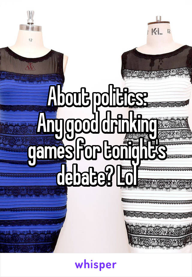 About politics: Any good drinking games for tonight's debate? Lol