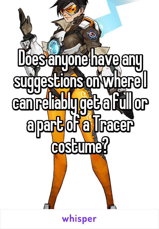 Does anyone have any suggestions on where I can reliably get a full or a part of a Tracer costume?