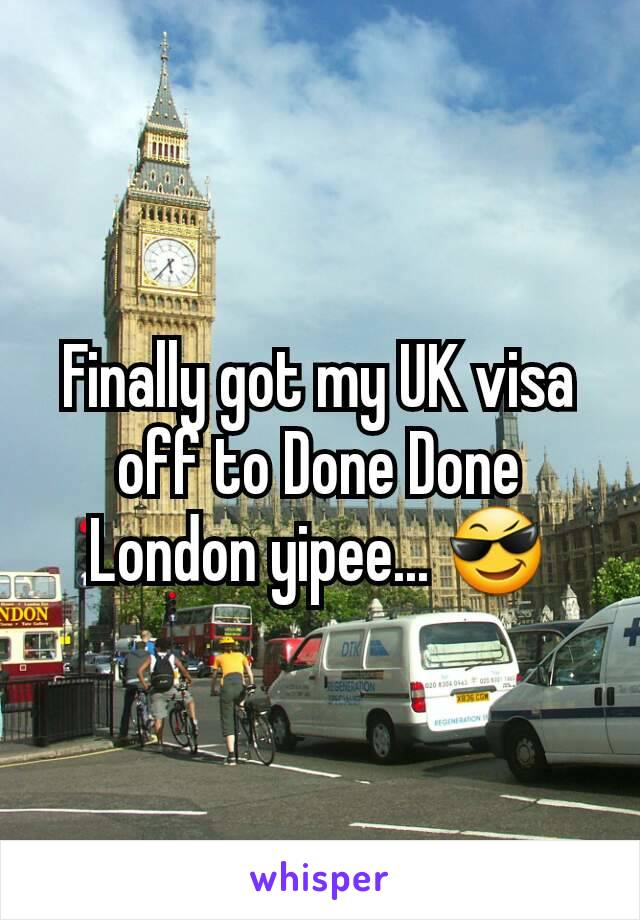 Finally got my UK visa off to Done Done London yipee... 😎