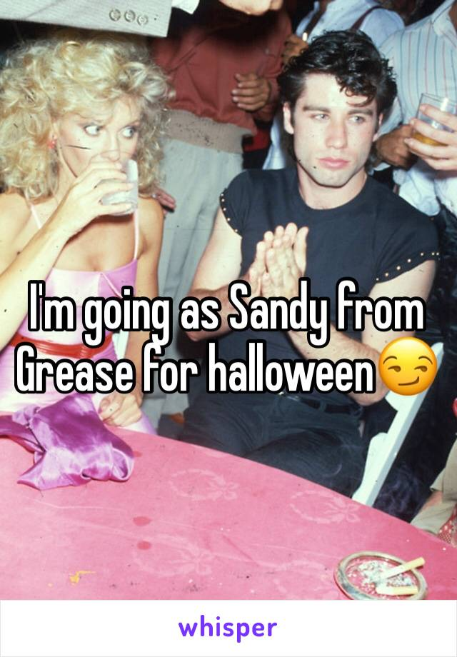 I'm going as Sandy from Grease for halloween😏