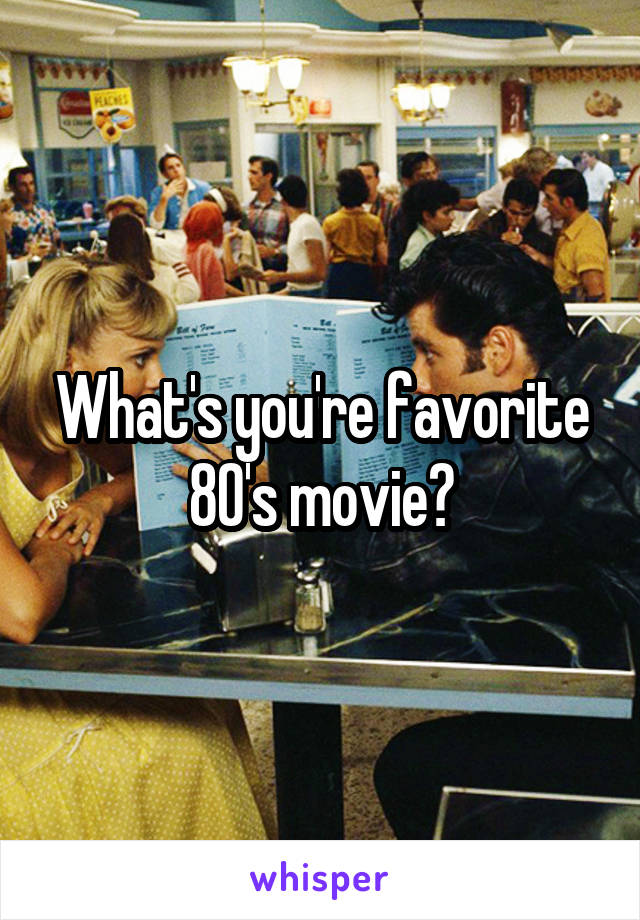What's you're favorite 80's movie?