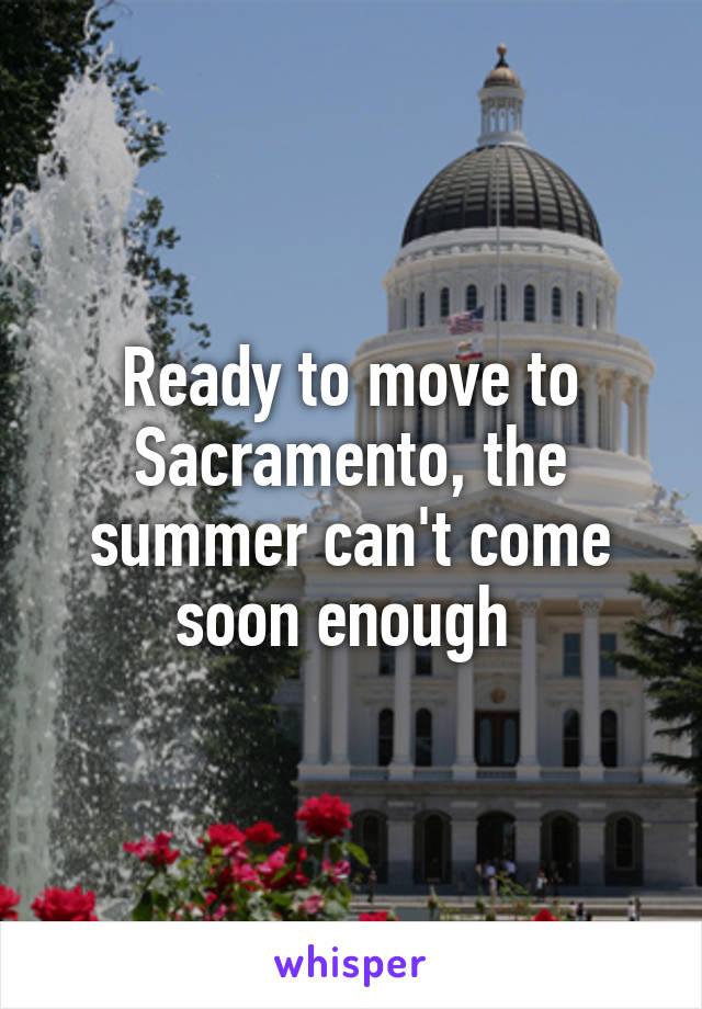 Ready to move to Sacramento, the summer can't come soon enough