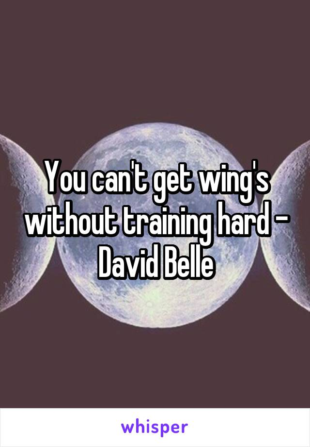 You can't get wing's without training hard - David Belle