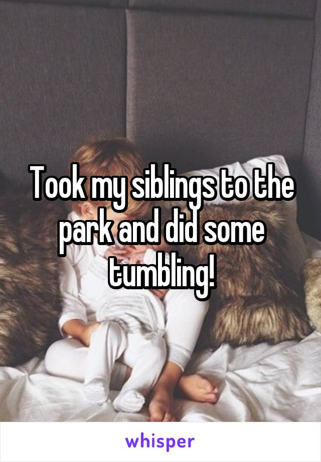 Took my siblings to the park and did some tumbling!