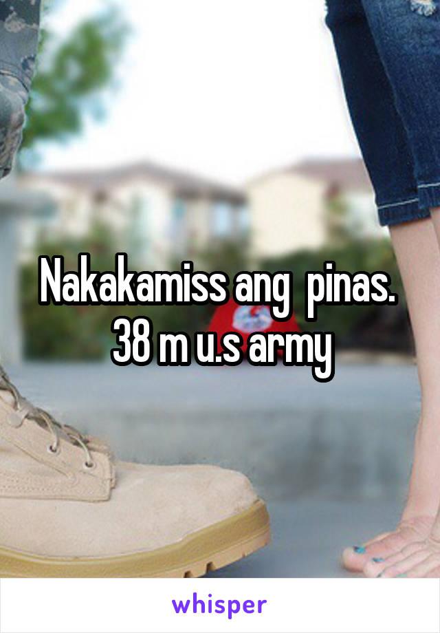 Nakakamiss ang  pinas.  38 m u.s army