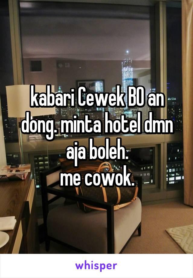 kabari Cewek BO an dong. minta hotel dmn aja boleh. me cowok.
