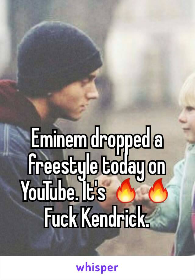 Eminem dropped a freestyle today on YouTube. It's 🔥🔥 Fuck Kendrick.