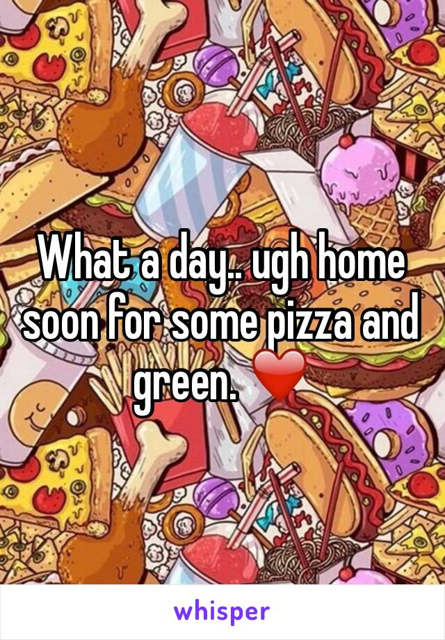 What a day.. ugh home soon for some pizza and green. ❤️