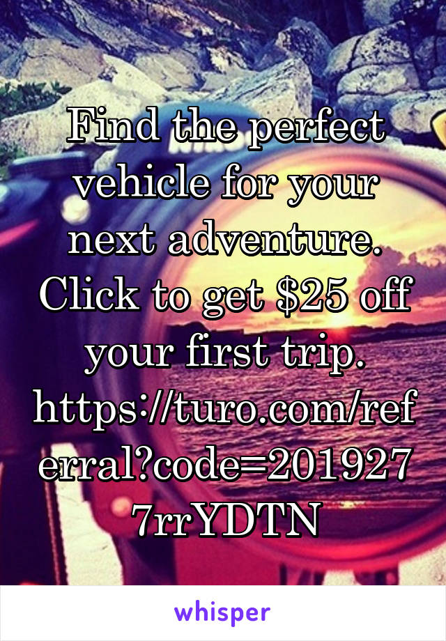 Find the perfect vehicle for your next adventure. Click to get $25 off your first trip. https://turo.com/referral?code=2019277rrYDTN